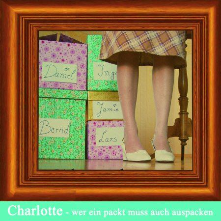 Charlotte - wer einpackt muss auch auspacken